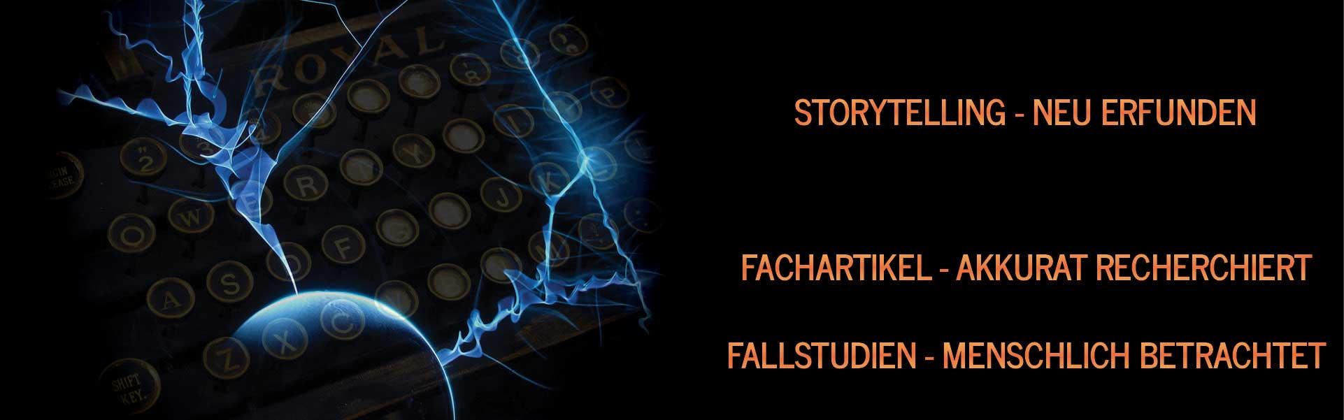 Storytelling neu erfunden - Fachartikel akkurat recherchiert - Fallstudien menschlich betrachtet