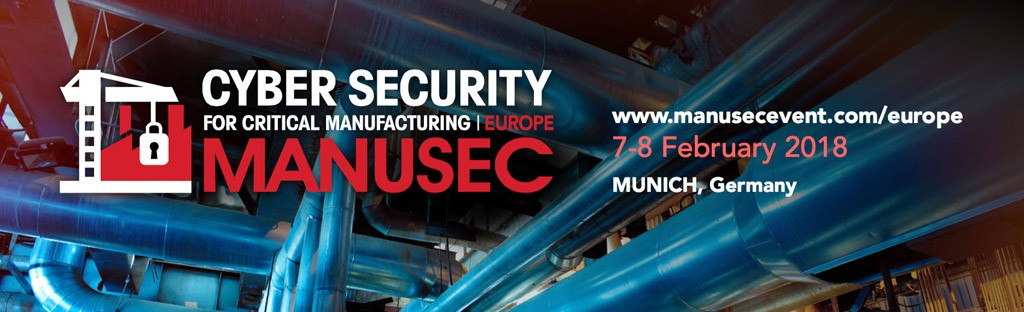 ManuSec Europe 2018 - Cyber Security for Critical Manufacturing, Feb 7-8, 2018, Munich, Germany