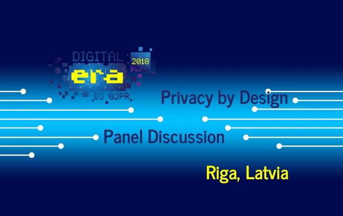 Digital Era 2018 Forum: Panel discussion on Privacy by Design. Riga, Latvia, May 25, 2018